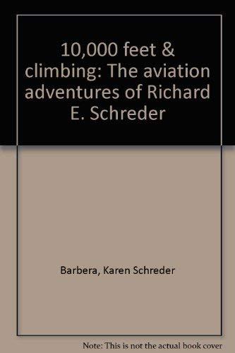 10,000 feet & climbing: The aviation adventures of Richard E. Schreder: Barbera, Karen Schreder