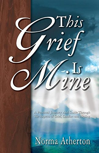 9780788016752: This Grief is Mine: A Personal Journey and Guide Through the Aspects of Grief, Comfort, and Healing