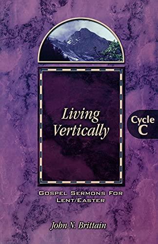Living Vertically: Gospel Sermons for Lent /: Brittain, John