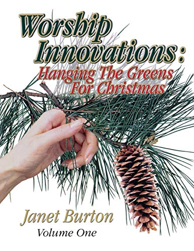 Worship Innovations (Vol. 1): Hanging The Greens For Christmas (9780788017599) by Janet Burton