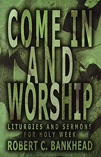 Come In And Worship: Robert C. Bankhead
