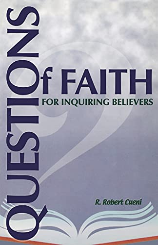 Questions Of Faith For Inquiring Believers: R. Robert Cueni