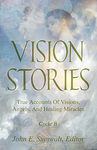 Vision Stories: True Accounts of Visions, Angels, and Healing Miracles