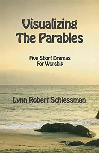 Visualizing The Parables: Schlessman, Lynn Robert