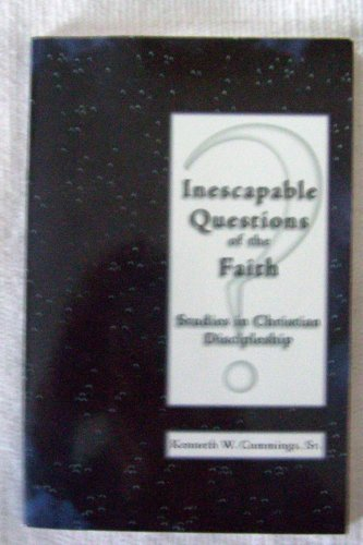 Inescapable Questions of the Faith -- Studies: Kenneth W. Cummings,