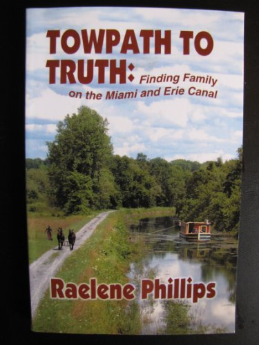 Towpath to Truth: Finding Family on the Miami and Erie Canal (0788022296) by Raelene Phillips