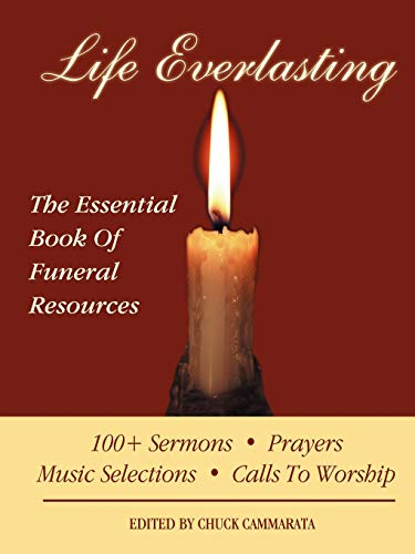 Life Everlasting: The Essential Book of Funeral Resources: Charles Cammarata,Edited By Chuck ...