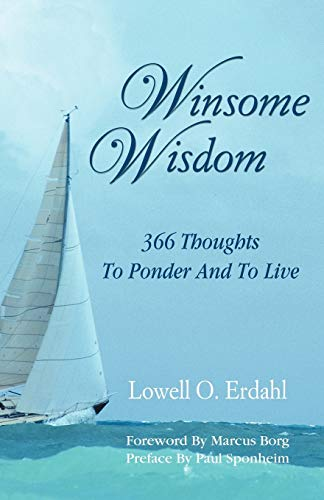 Winsome Wisdom: 366 Thoughts to Ponder and to Live: Lowell O. Erdahl