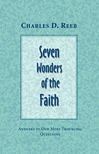 Seven Wonders of the Faith Answers to Our Most Troubling Questions: Charles D. Reeb