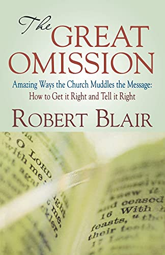The Great Omission: Amazing Ways the Church Muddles the Message: How to Get It Right and Tell It ...