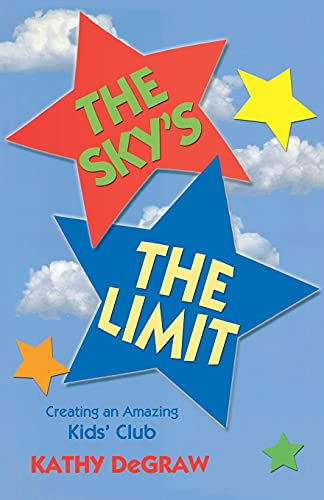 9780788025617: The Sky's the Limit: Creating an Amazing Kid's Club