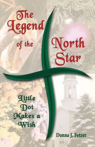 The Legend Of The North Star: Little Dot Makes A Wish (9780788025709) by Donna J Fetzer