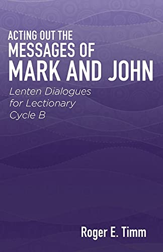 9780788028014: Acting Out the Messages of Mark and John: Lenten Dialogues for Lectionary Cycle B