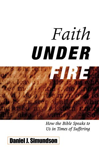 9780788099014: Faith Under Fire: How the Bible Speaks to Us in Times of Suffering