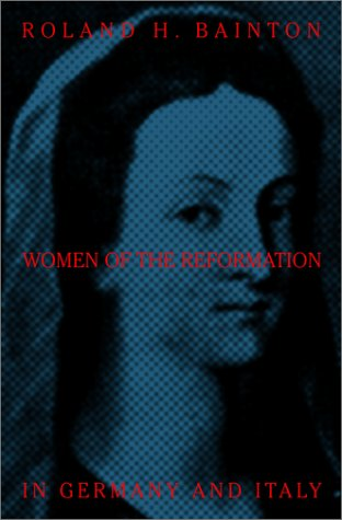 Women of the Reformation in Germany and Italy (0788099094) by Roland H. Bainton