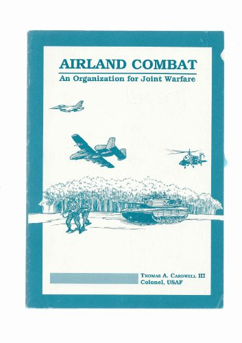 Air-Land Combat: An Organization for Joint Warfare: Thomas A., III Cardwell