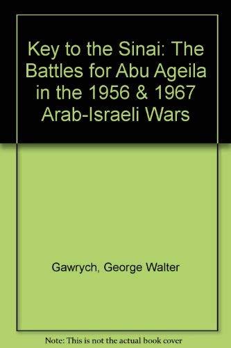 Key to the Sinai: The Battles for Abu Ageila in the 1956 & 1967 Arab-Israeli Wars: George ...