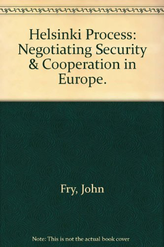 Helsinki Process: Negotiating Security & Cooperation in Europe.: John Fry