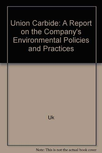 Union Carbide: A Report on the Company's Environmental Policies and Practices (078810926X) by Uk