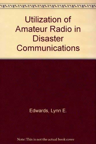 Utilization of Amateur Radio in Disaster Communications: Lynn E. Edwards
