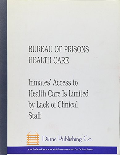 Bureau Of Prisons Health Care: Inmates' Access To Health Care Is Limited By Lack Of Clinical ...