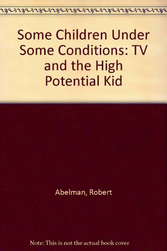 Some Children Under Some Conditions: TV and the High Potential Kid: Robert Abelman