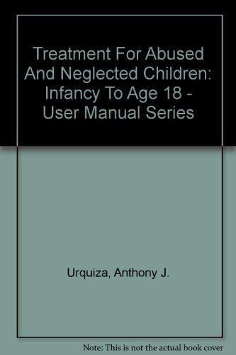 9780788116612: Treatment For Abused And Neglected Children: Infancy To Age 18 - User Manual Series