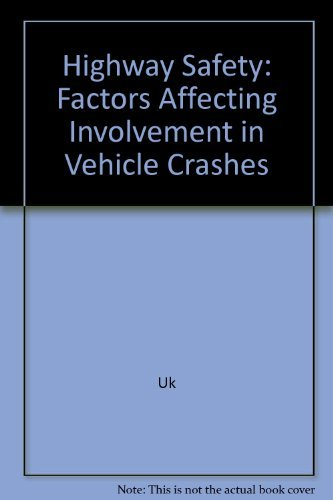 Highway Safety: Factors Affecting Involvement in Vehicle Crashes (0788116924) by Uk