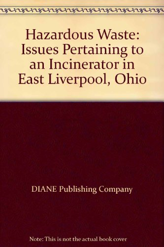 Hazardous Waste: Issues Pertaining to an Incinerator in East Liverpool, Ohio