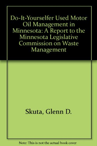 Do-It-Yourselfer Used Motor Oil Management in Minnesota: A Report to the Minnesota Legislative ...