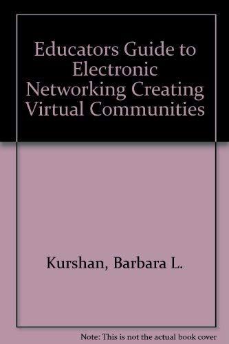 Educators Guide to Electronic Networking Creating Virtual Communities: Barbara L. Kurshan, ...