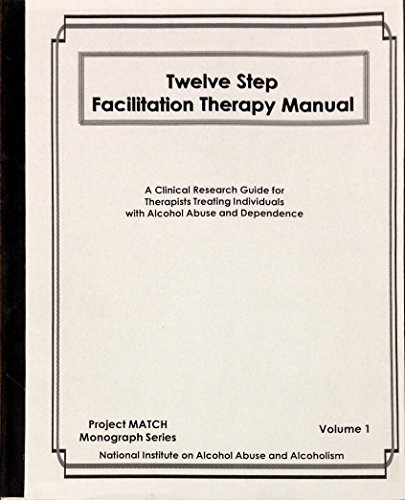 9780788124631: Twelve Steps Facilitation Therapy Manual: A Clinical Research Guide for The Therapists Treating Individuals with Alcohol Abuse and Dependence