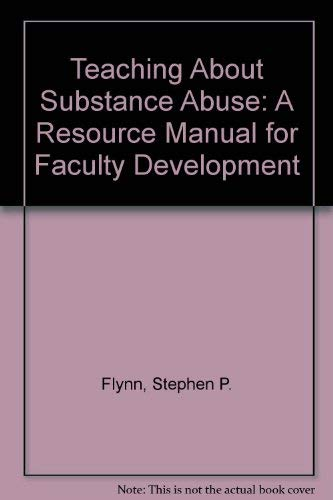 Teaching About Substance Abuse: A Resource Manual for Faculty Development: Stephen P. Flynn