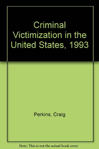 Criminal Victimization in the United States, 1993: Craig Perkins~Pasty A.