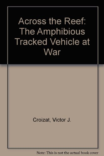 9780788126659: Across the Reef: The Amphibious Tracked Vehicle at War