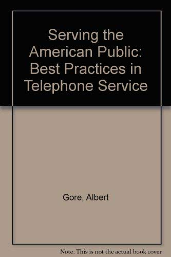 Serving the American Public: Best Practices in Telephone Service (0788128582) by Gore, Albert