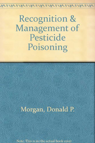Recognition & Management of Pesticide Poisoning: Donald P. Morgan