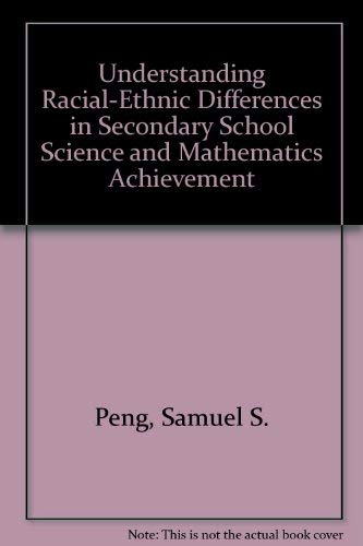 Understanding Racial-Ethnic Differences in Secondary School Science and Mathematics Achievement: ...