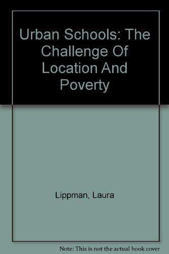 Urban Schools: The Challenge Of Location And: Lippman, Laura; Burns,