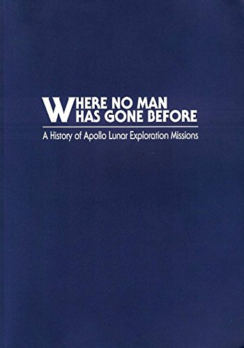 Where No Man Has Gone Before: A History of Apollo Lunar Exploration Missions: William D. Compton