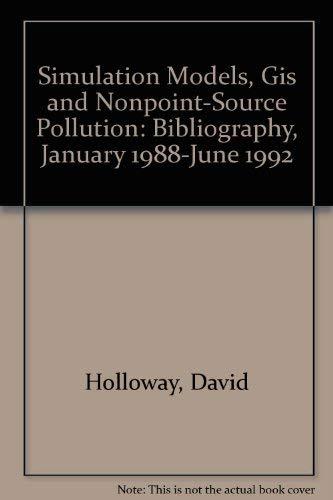 Simulation Models, Gis and Nonpoint-Source Pollution: Bibliography,: David Holloway, Joe