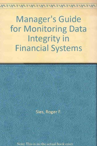 Manager's Guide for Monitoring Data Integrity in Financial Systems: Roger F. Sies