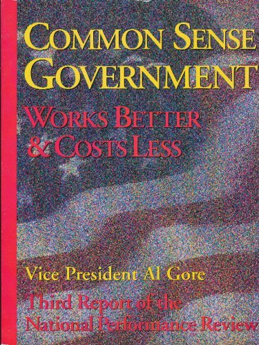 9780788139086: Common Sense Government: Works Better and Costs Less: National Performance Review (3rd Report)