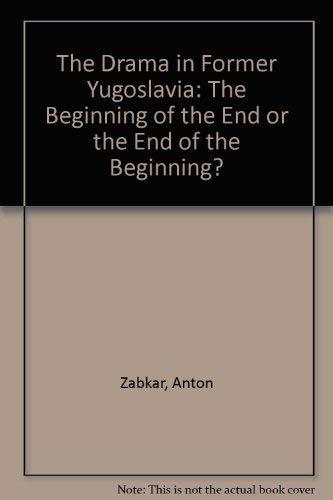 The Drama in Former Yugoslavia: The Beginning of the End or the End of the Beginning?: Anton Zabkar