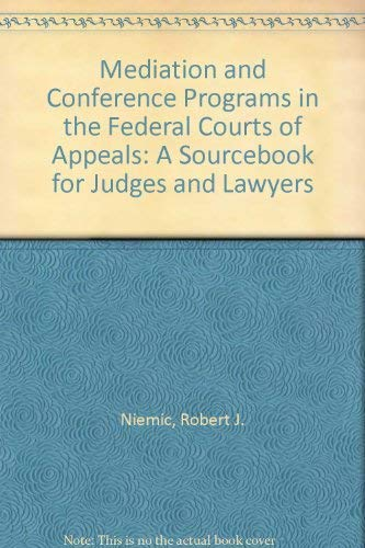 Mediation and Conference Programs in the Federal Courts of Appeals: A Sourcebook for Judges and ...