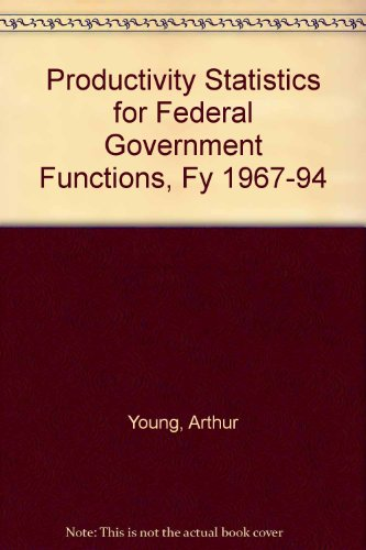 Productivity Statistics for Federal Government Functions, Fy 1967-94 (0788145665) by Young, Arthur; Herman, Arthur; Graham, Sandra; Burdette, Gary