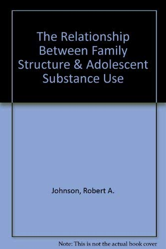 The Relationship Between Family Structure & Adolescent: Robert A. Johnson;