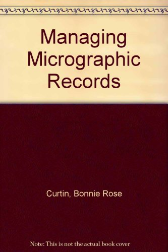 Managing Micrographic Records: Bonnie Rose Curtin