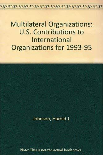 Multilateral Organizations: U.S. Contributions to International Organizations for 1993-95: Harold J...