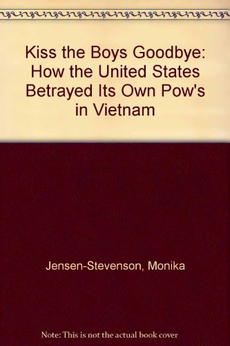 9780788150128: Kiss the Boys Goodbye: How the United States Betrayed Its Own Pow's in Vietnam